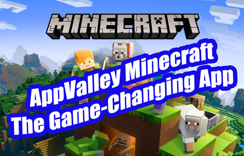 AppValley Minecraft | The Game-Changing App